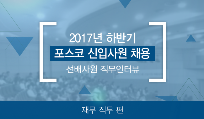 2017년 하반기 포스코 신입사원 채용 선배사원 직무인터뷰 재무 직무 편