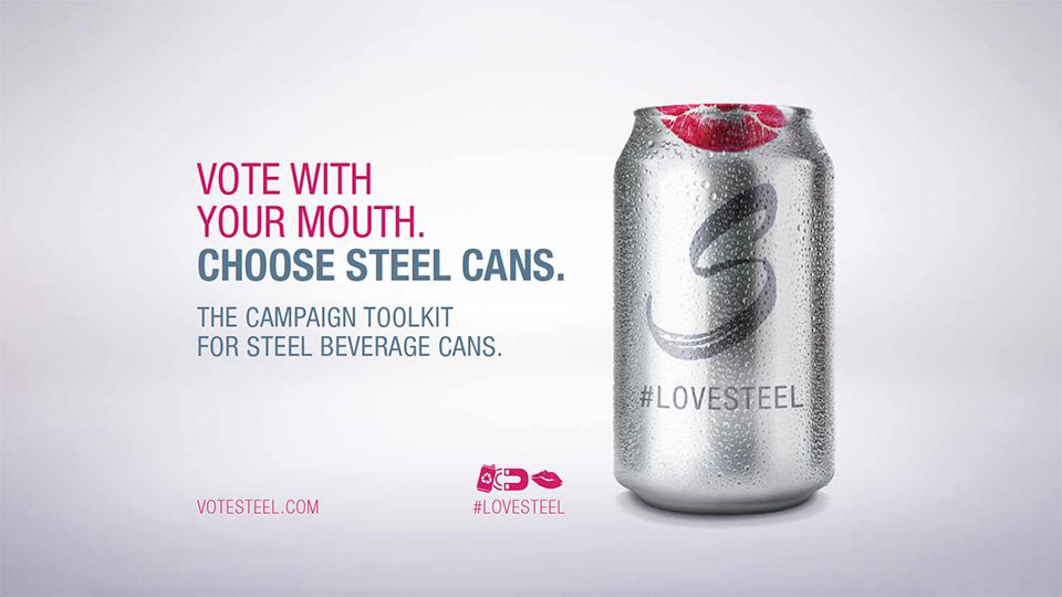 세계철강협회가 매년 진행하는 #LOVESTEEL 캠페인 포스터. Vote with your Mouth. Choose steel cans. The campaign toolkit for steel beverage cans.